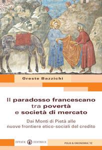 Il paradosso francescano tra povertà e società di mercato. Dai Monti di Pietà alle nuove frontiere etico-sociali del credito