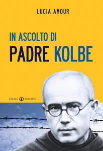 In ascolto di padre Kolbe