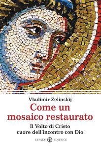 Come un mosaico restaurato. Il volto di Cristo cuore dell'incontro con Dio