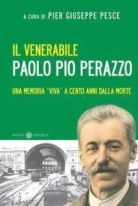 Il venerabile Paolo Pio Perazzo. Una memoria «viva» a cento anni dalla morte