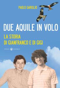 Due aquile in volo. La storia di Gianfranco e di Gigi