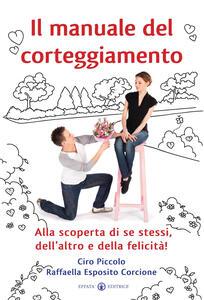 Il manuale del corteggiamento. Alla scoperta di se stessi, dell'altro e della felicità