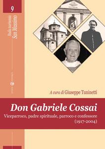 Don Gabriele Cossai. Viceparroco, padre spirituale, parroco e confessore (1917-2004)