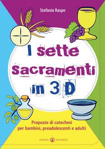 I sette sacramenti in 3D. Proposte di catechesi per bambini, preadolescenti e adulti. Ediz. illustrata