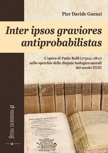 Inter ipsos graviores antiprobabilistas. L'opera di Paolo Rulfi (1731ca.-1811) nello specchio delle dispute teologico-morali del secolo XVIII