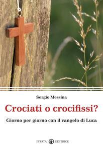 Crociati o crocifissi? Giorno per giorno con il Vangelo di Luca