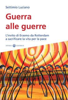 Guerra alle guerre. Linvito di Erasmo da Rotterdam a sacrificare la vita per la pace.pdf