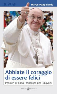 Camfeed.it Abbiate il coraggio di essere felici. Pensieri di papa Francesco per i giovani Image