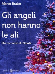 Gli angeli non hanno le ali - Marco Braico - ebook