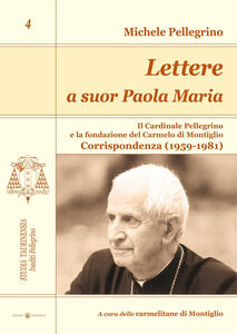Lettere a suor Paola Maria. Il cardinale Pellegrino e la fondazione del Carmelo di Montiglio. Corrispondenza (1959-1981)