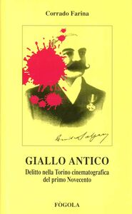 Libro Giallo antico. Delitto nella Torino cinematografica del primo Novecento Corrado Farina