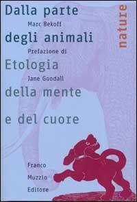 Dalla parte degli animali. Etologia della mente e del cuore