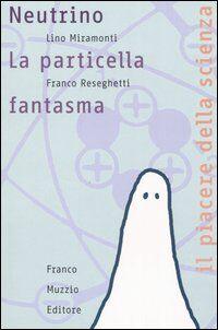 Neutrino. La particella fantasma
