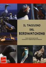 Il taccuino del birdwatching. Come osservare gli uccelli, riconoscerli e registrarne gli avvistamenti