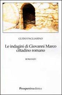 Le Le indagini di Giovanni Marco cittadino romano - Pagliarino Guido - wuz.it