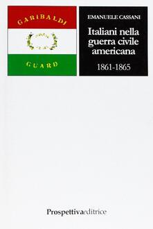 Italiani nella guerra civile americana (1861-1865) - Emanuele Cassani - copertina