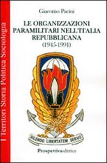Le organizzazioni paramilitari nell'Italia repubblicana (1945-1991) - Giacomo Pacini - copertina