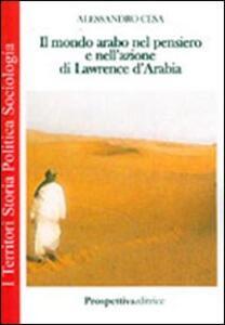 Il mondo arabo nel pensiero e nell'azione di Lawrence d'Arabia
