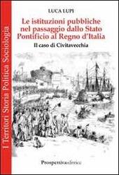 Le istituzioni pubbliche nel passaggio dallo Stato Pontificio al Regno d'Italia. Il caso di Civitavecchia