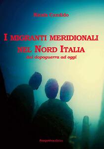 I migranti meridionali nel nord Italia. Dal dopoguerra ad oggi - Nicola Candido - copertina