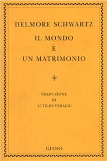 Il mondo è un matrimonio - Delmore Schwartz - copertina