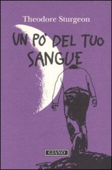 Un po' del tuo sangue - Theodore Sturgeon - copertina