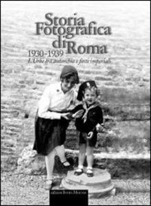 Storia fotografica di Roma 1930-1939. L'urbe tra autarchia e fasti imperiali
