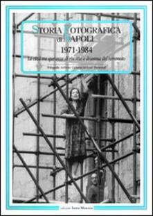 Ipabsantonioabatetrino.it Storia fotografica di Napoli (1971-1984). La città tra speranza di riscatto e dramma del terremoto. Ediz. illustrata Image
