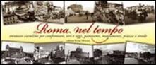 Roma nel tempo. Trentasei cartoline per confrontare ieri e oggi, panorami, monumenti, piazze e strade.pdf