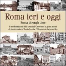 Roma ieri e oggi. Le trasformazioni della città dall'Ottocento ai giorni nostri. Ediz. multilingue - copertina