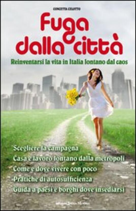 Fuga dalla città. Reinventarsi la vita in Italia lontani dal caos - Concetta Celotto - copertina