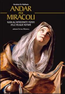 Andar per miracoli. Guida all'affascinante mondo delle reliquie romane - Nicoletta De Matthaeis - copertina