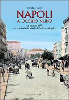 Listadelpopolo.it Napoli a occhio nudo. La città nel 1877 tra la miseria dei vicoli e le bellezze del golfo Image