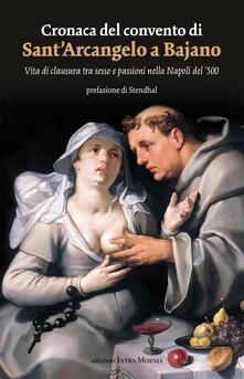 Winniearcher.com Cronaca del convento di Sant'Arcangelo a Bajano. Vita di clausura tra sesso e passioni nella Napoli del '500 Image