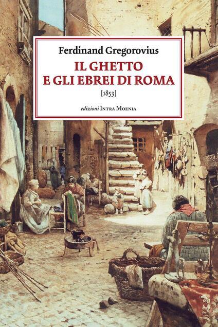Il ghetto e gli ebrei di Roma (1853) - Ferdinand Gregorovius - copertina