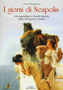 I giorni di Neapolis. Vita quotidiana e vicende storiche nella città greca e romana