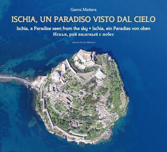Ischia, un paradiso visto dal cielo. Ediz. italiana, inglese, tedesca e russa - Gianni Mattera - copertina