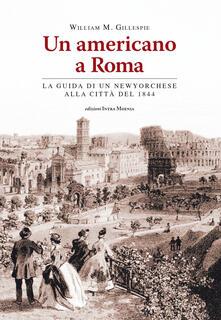 Un americano a Roma. La guida di un newyorchese alla città del 1844.pdf