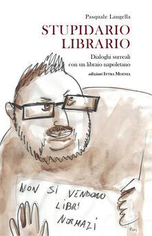 Stupidario librario. Dialoghi surreali con un libraio napoletano - Pasquale Langella - copertina