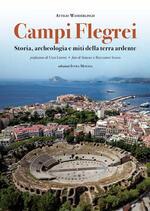 Campi Flegrei. Storia, archeologia e miti della terra ardente