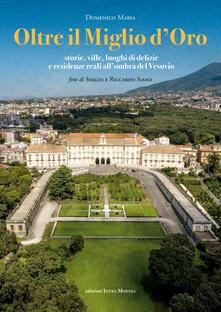 Oltre il Miglio d'Oro. Storie, ville, luoghi di delizie e residenze reali all'ombra del Vesuvio - Domenico Maria - copertina