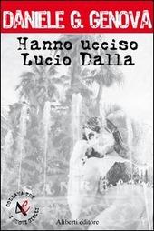 Hanno ucciso Lucio Dalla
