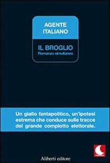 Il broglio. Romanzo simultaneo - Agente Italiano - copertina