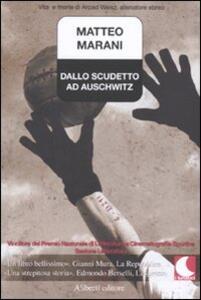 Dallo scudetto ad Auschwitz. Vita e morte di Arpad Weisz, allenatore ebreo - Matteo Marani - copertina