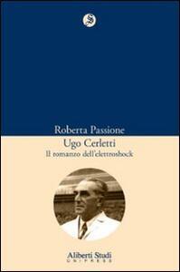 Ugo Cerletti e il romanzo dell'elettroschock