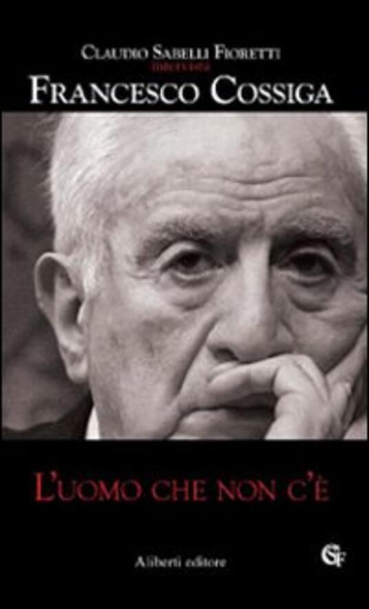 L' uomo che non c'è - Claudio Sabelli Fioretti,Francesco Cossiga - 3