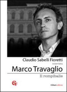 Libro Il rompiballe Claudio Sabelli Fioretti , Marco Travaglio