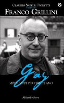 Gay. Molti modi per dire ti amo - Claudio Sabelli Fioretti,Franco Grillini - copertina