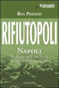 Rifiutopoli. Napoli: dal Regno delle due Sicilie a capitale della monnezza