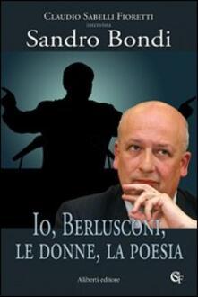 Io, Berlusconi, le donne, la poesia - Claudio Sabelli Fioretti,Sandro Bondi - copertina